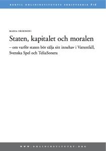 Staten, kapitalet och moralen - om varför staten bör sälja sitt innehav i Vattenfall, Svenska Spel och Teliasonera